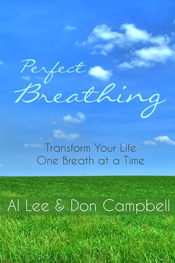 Perfect Breathing - Transform Your Life One Breath at a Time ebook by Al Lee,Don Campbell