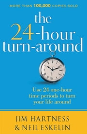 The 24-Hour Turnaround - Discovering the Power to Change ebook by Jim Hartness,Neil Eskelin