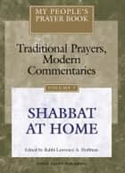 My People's Prayer Book, Vol. 7 - Shabbat at Home ebook by Rabbi Lawrence A. Hoffman