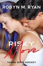 Risky Move - Tampa Suns Hockey ebook by Robyn M. Ryan
