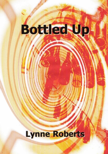 Bottled Up ebook by Lynne Roberts