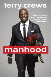 Manhood - How to Be a Better Man-or Just Live with One ebook by Terry Crews