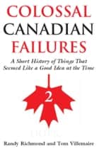 Colossal Canadian Failures 2 ebook by Randy Richmond, Tom Villemaire