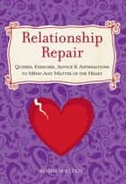 Relationship Repair - Quizzes, Exercises, Advice & Affirmations to Mend Any Matter of the Heart ebook by Robin Westen