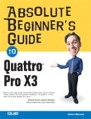 Absolute Beginner's Guide to Quattro Pro X3 ebook by Elaine Marmel