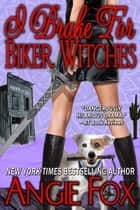 I Brake for Biker Witches ebook by Angie Fox