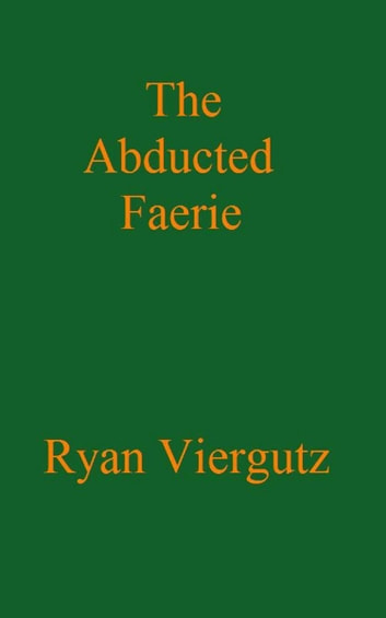 The Abducted Faerie ebook by Ryan Viergutz