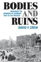 Bodies and Ruins - Imagining the Bombing of Germany, 1945 to the Present ebook by David Crew