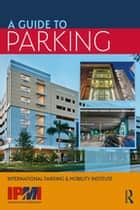 A Guide to Parking ebook by International Parking Institute