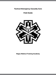 Tactical Emergency Casualty Care Field Guide ebook by Rogue Medical Training Academy