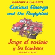 Jorge el curioso y los bomberos/Curious George and the Firefighters (Read-aloud) ebook by H. A. Rey,Anna Grossnickle Hines