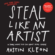 Steal Like an Artist - 10 Things Nobody Told You About Being Creative ebook by Kobo.Web.Store.Products.Fields.ContributorFieldViewModel