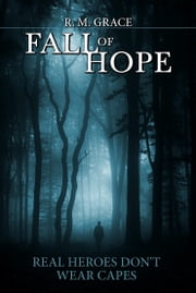 Fall of Hope Book One: Real Heroes Don't Wear Capes ebook by R. M. Grace