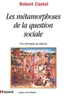 Les Métamorphoses de la question sociale - Une chronique du salariat ebook by Robert Castel