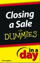 Closing a Sale In a Day For Dummies 電子書籍 by Tom Hopkins