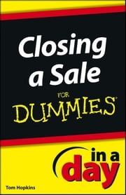 Closing a Sale In a Day For Dummies ebook by Tom Hopkins