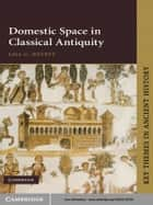 Domestic Space in Classical Antiquity ebook by Professor Lisa C. Nevett