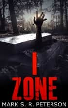 I Zone (Short Story) ebook by Mark S. R. Peterson