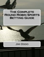 The Complete Round Robin Sports Betting Guide ebook by Jim Oddo