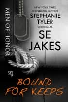 Bound For Keeps: Men of Honor Book 5 - Men of Honor ebook by SE Jakes, Stephanie Tyler
