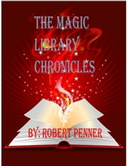 The Magic Library Chronicles ebook by Robert Penner