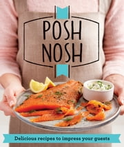 Posh Nosh - Delicious recipes that will impress your guests ebook by Good Housekeeping Institute
