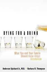 Dying for a Drink - What You and Your Family Should Know About Alcoholism ebook by Anderson Spickard