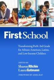 FirstSchool - Transforming PreK3rd Grade for African American, Latino, and Low-Income Children ebook by Sharon Ritchie,Laura Gutmann