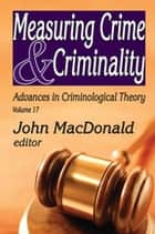 Measuring Crime and Criminality ebook by John MacDonald