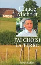 J'ai choisi la terre ebook by Claude MICHELET