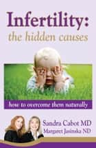 Infertility: The Hidden Causes ebook by Sandra Cabot MD