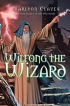 Wilfong the Wizard ebook by Charlton Clayes