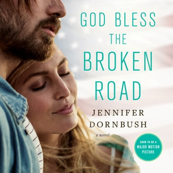God Bless the Broken Road audiobook by Jennifer Dornbush