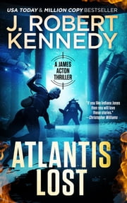 Atlantis Lost - A James Acton Thriller, Book #21 ebook by J. Robert Kennedy