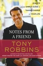 Notes From A Friend - A Quick and Simple Guide to Taking Charge of Your Life ebook by Tony Robbins