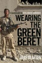 Wearing the Green Beret ebook by Jake Olafsen
