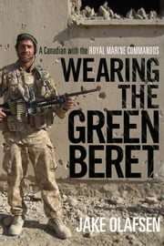 Wearing the Green Beret - A Canadian with the Royal Marine Commandos ebook by Jake Olafsen