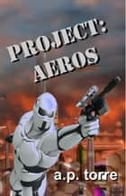 Project: Aeros ebook by A. P. Torre