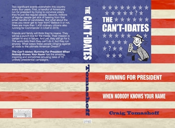The Can't-idates - Running For President When Nobody Knows Your Name ebook by Craig Tomashoff