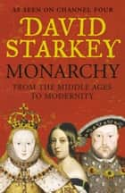 Monarchy: From the Middle Ages to Modernity ebook by David Starkey