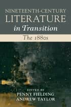 Nineteenth-Century Literature in Transition: The 1880s ebook by Penny Fielding, Andrew Taylor