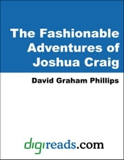 The Fashionable Adventures of Joshua Craig ebook by Phillips, David Graham
