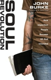 Soul Revolution - How Imperfect People Become All God Intended ebook by John Burke