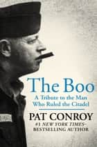 The Boo - A Tribute to the Man Who Ruled the Citadel ebook by Pat Conroy