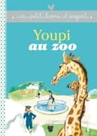 Youpi au Zoo ebook by
