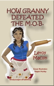 How Granny Defeated the M.O.B. ebook by Leroy Maclin