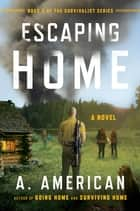 Escaping Home - A Novel ebook by A. American
