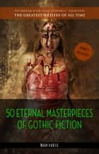 50 Eternal Masterpieces of Gothic Fiction: Dracula, Frankenstein, The Call of Cthulhu, The Cask of Amontillado, Dr. Jekyll and Mr. Hyde, The Picture Of Dorian Gray... 電子書籍 by Franz Kafka, Mary Shelley, Emily Bronte,...