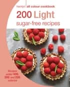 Hamlyn All Colour Cookery: 200 Light Sugar-free Recipes - Hamlyn All Colour Cookbook ebook by Joy Skipper