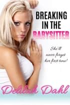 Breaking In the Babysitter ebook by Delilah Dahl